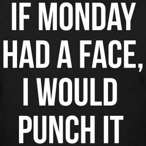 if-monday-had-a-face-i-would-punch-it-women-s-t-shirts-women-s-t-shirt.jpg