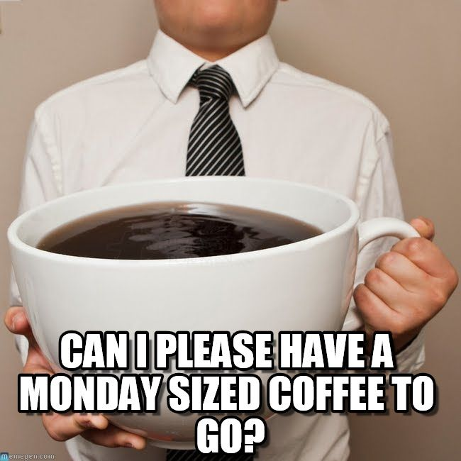 Funny Monday Morning Coffee: It's Monday Again, Time For Monday Sized Coffee