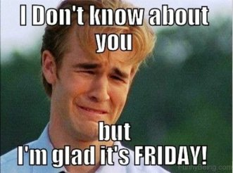 53-i-don't-know-about-you-friday-meme5077019448842739608..jpg