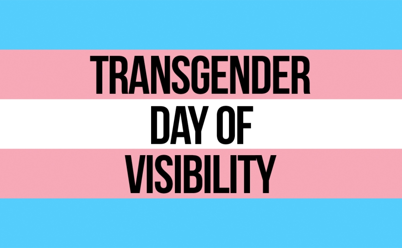 Transgender Day Of Visibility – Supporting The Trans Community #TDOV #TransDayOfVisibility